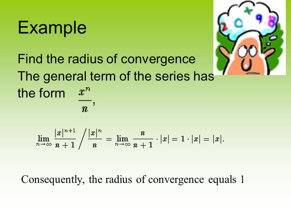 Example Find the radius of convergence