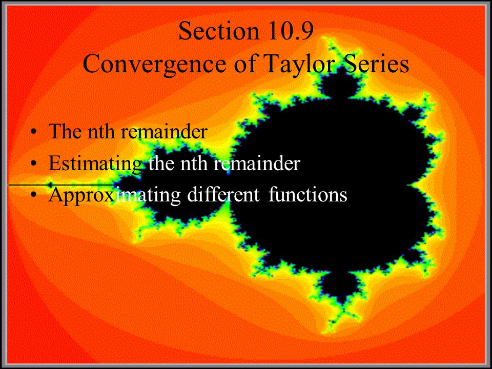 Section 10.9 Convergence of Taylor Series