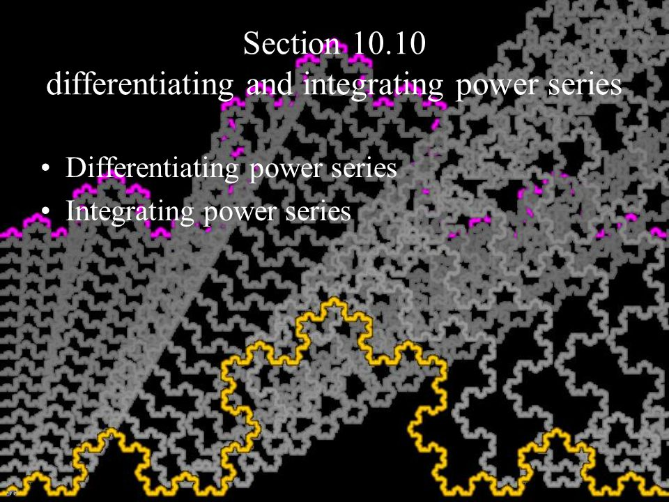 Section 10.10 differentiating and integrating power series