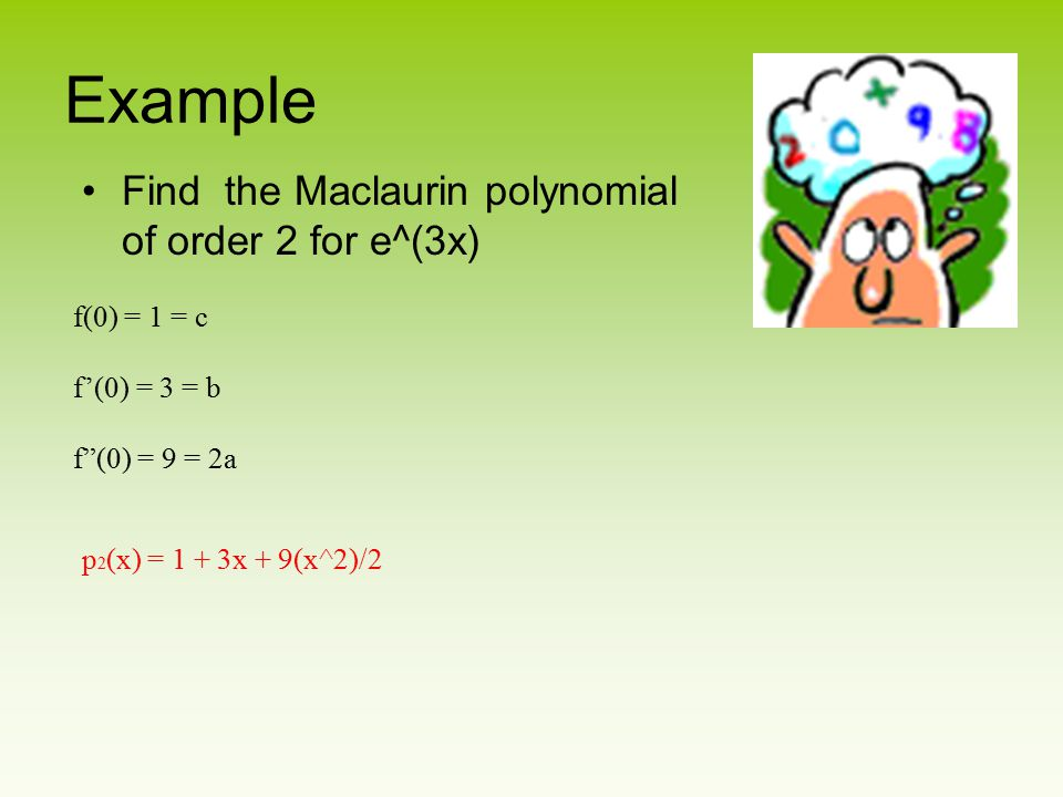 Example Find the Maclaurin polynomial of order 2 for e^(3x)