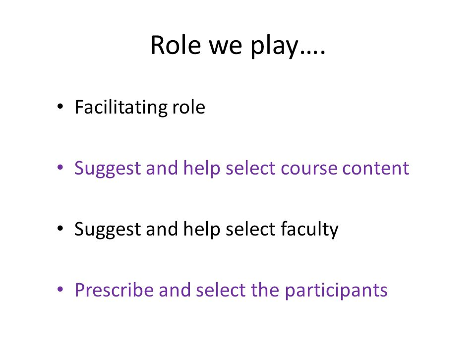 Role we play…. Facilitating role