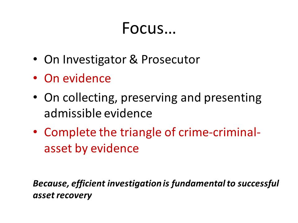 Focus… On Investigator & Prosecutor On evidence