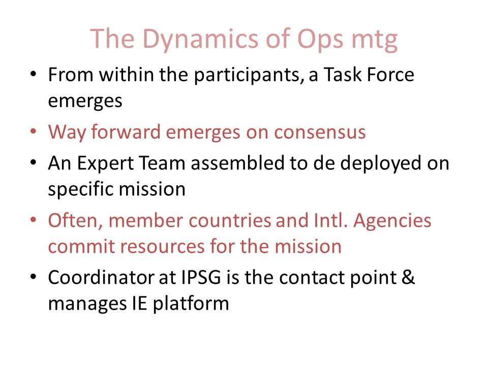 The Dynamics of Ops mtg From within the participants, a Task Force emerges. Way forward emerges on consensus.