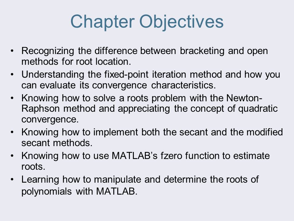 Chapter Objectives Recognizing the difference between bracketing and open methods for root location.