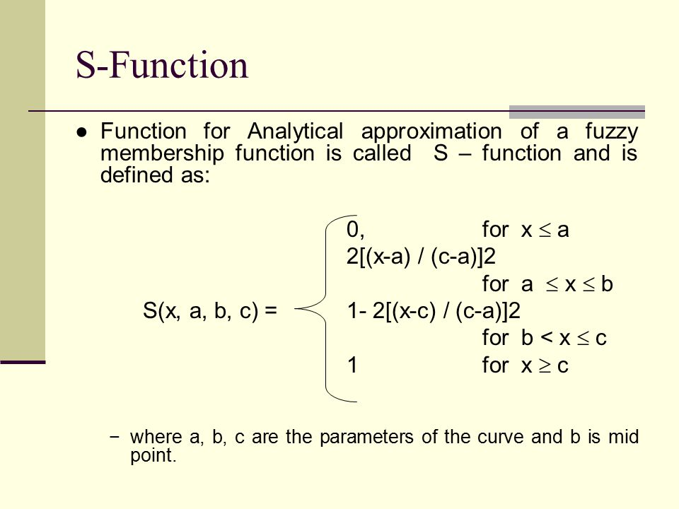 S-Function Function for Analytical approximation of a fuzzy membership function is called S – function and is defined as: