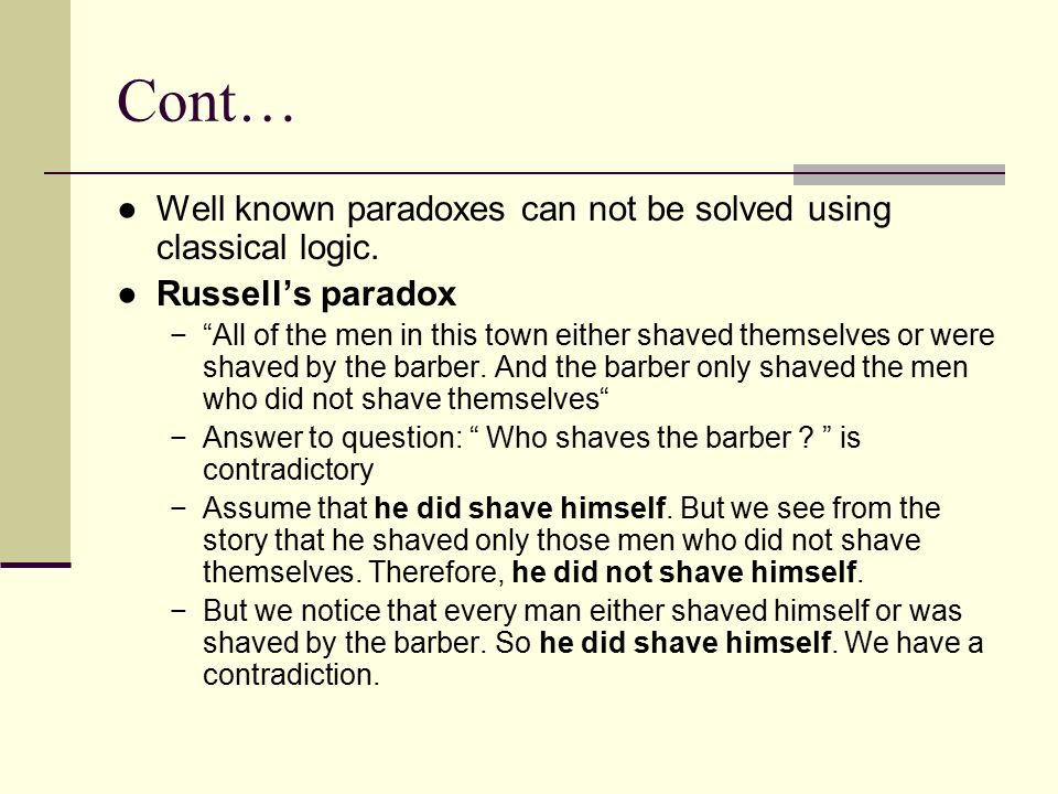 Cont… Well known paradoxes can not be solved using classical logic.