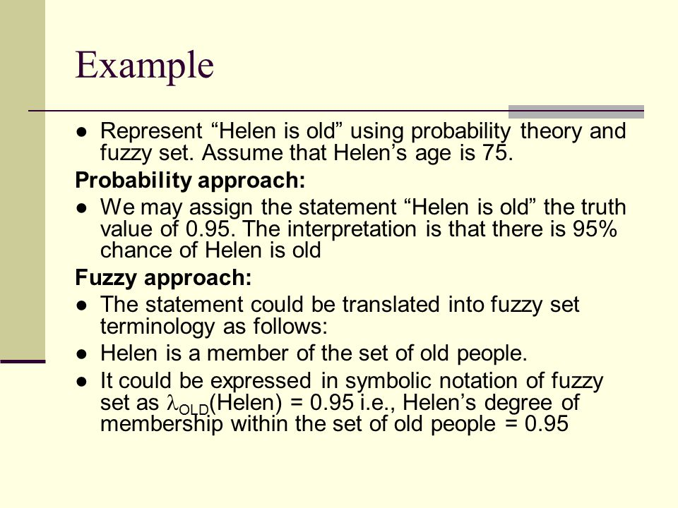 Example Represent Helen is old using probability theory and fuzzy set. Assume that Helen's age is 75.