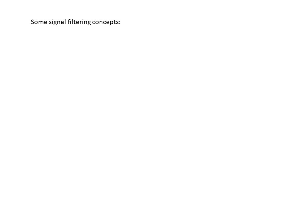 Some signal filtering concepts: