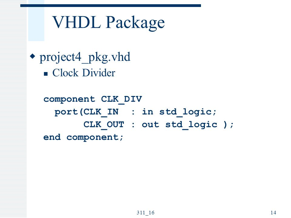VHDL Package project4_pkg.vhd Clock Divider component CLK_DIV