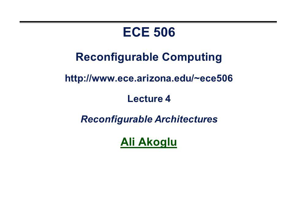 ECE 506 Reconfigurable Computing http://www. ece. arizona