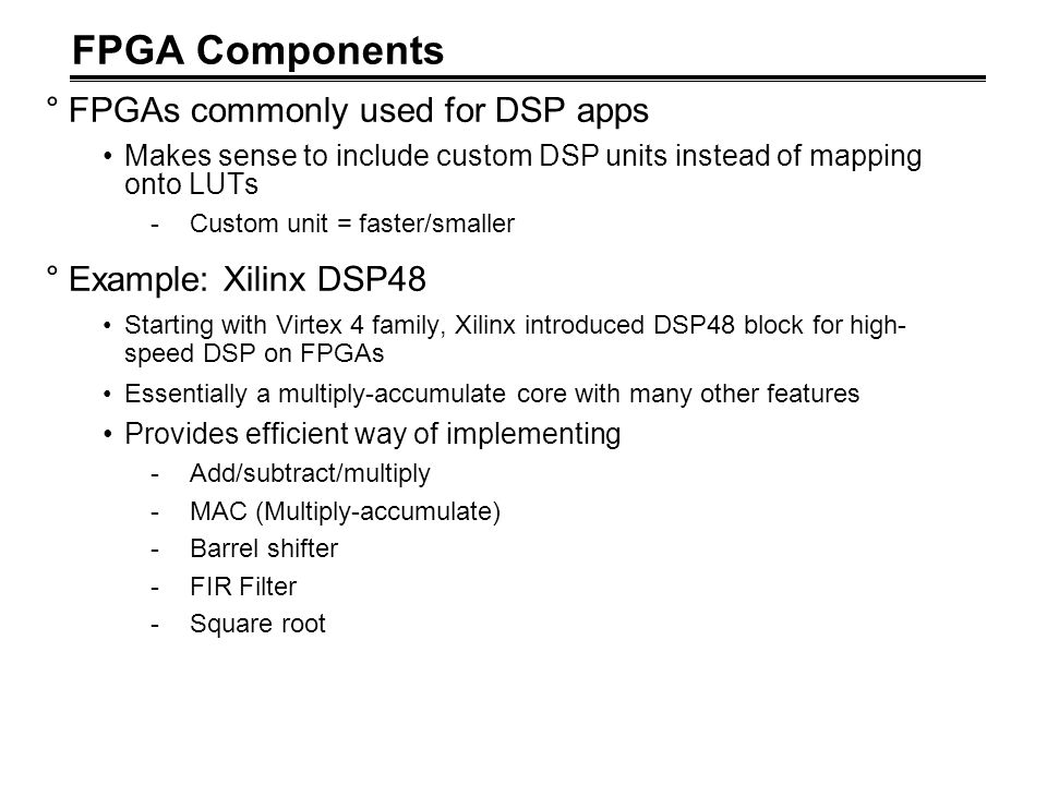 FPGA Components FPGAs commonly used for DSP apps Example: Xilinx DSP48