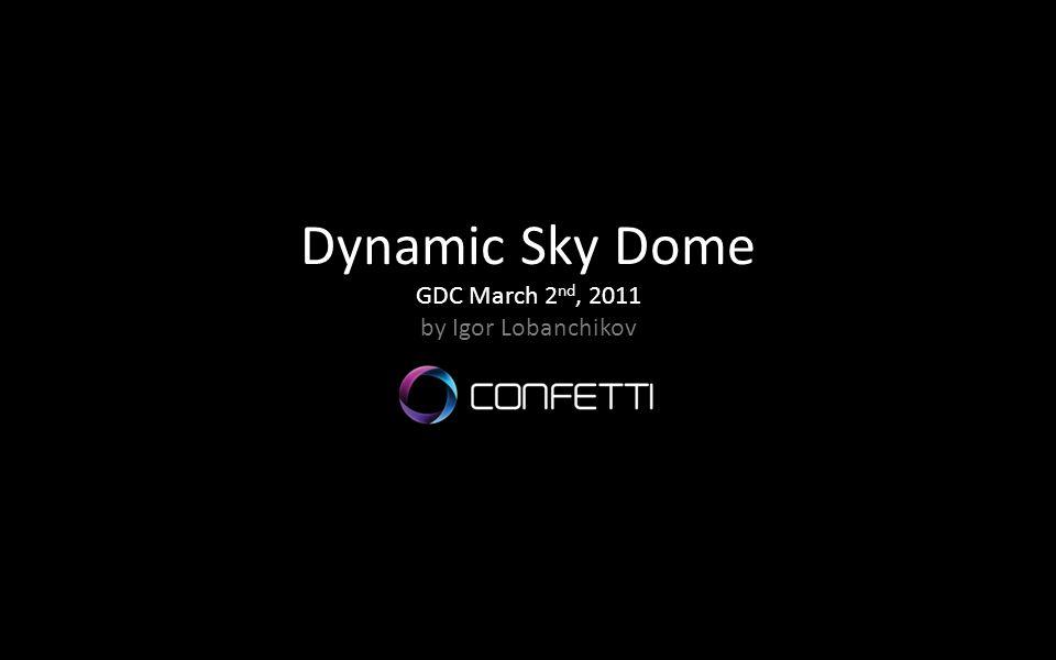 Dynamic Sky Dome GDC March 2nd, 2011 by Igor Lobanchikov