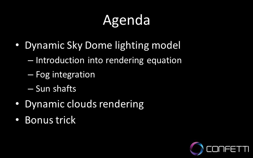 Agenda Dynamic Sky Dome lighting model Dynamic clouds rendering