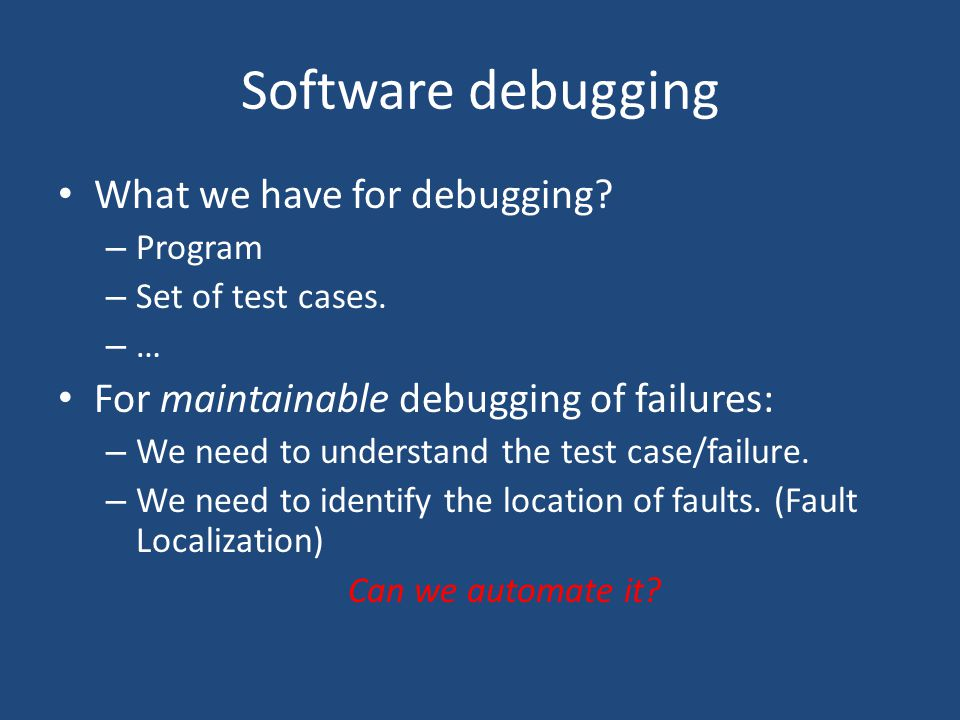 Software debugging What we have for debugging