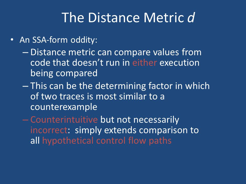 The Distance Metric d An SSA-form oddity: Distance metric can compare values from code that doesn't run in either execution being compared.