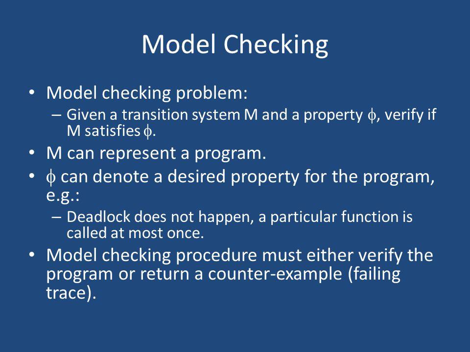 Model Checking Model checking problem: M can represent a program.