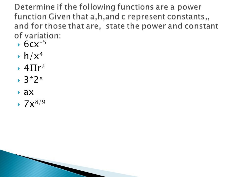 Determine if the following functions are a power function Given that a,h,and c represent constants,, and for those that are, state the power and constant of variation: