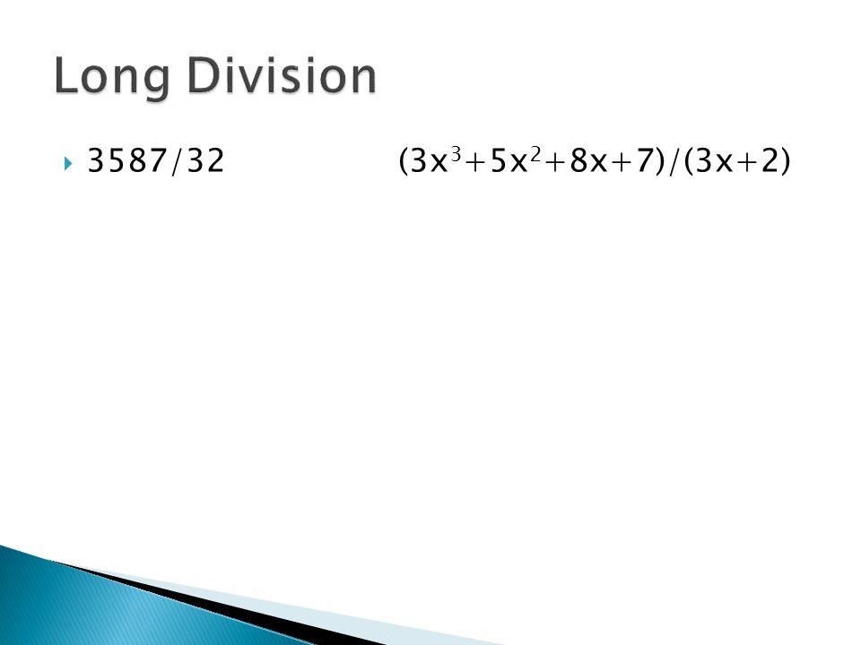 Long Division 3587/32 (3x3+5x2+8x+7)/(3x+2)