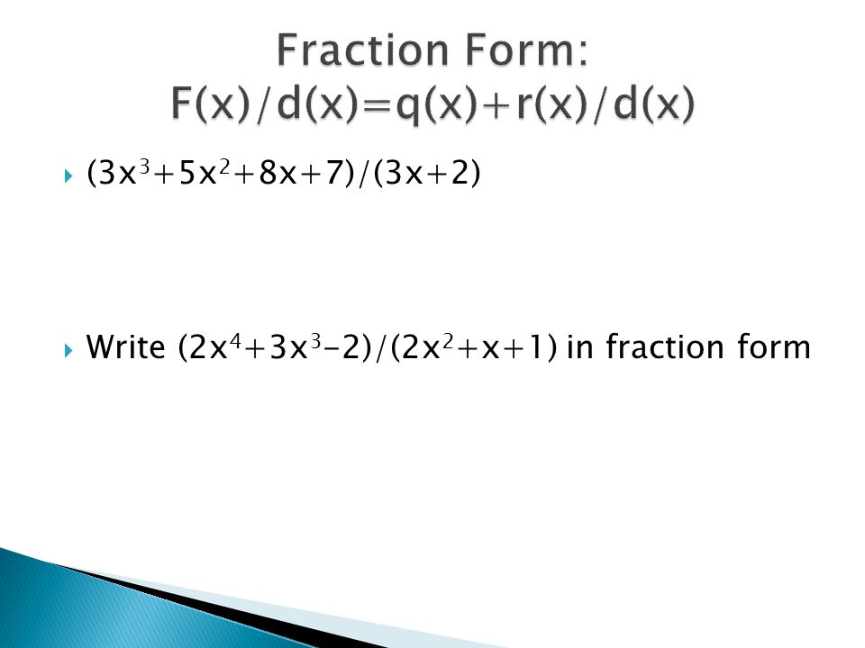 Fraction Form: F(x)/d(x)=q(x)+r(x)/d(x)