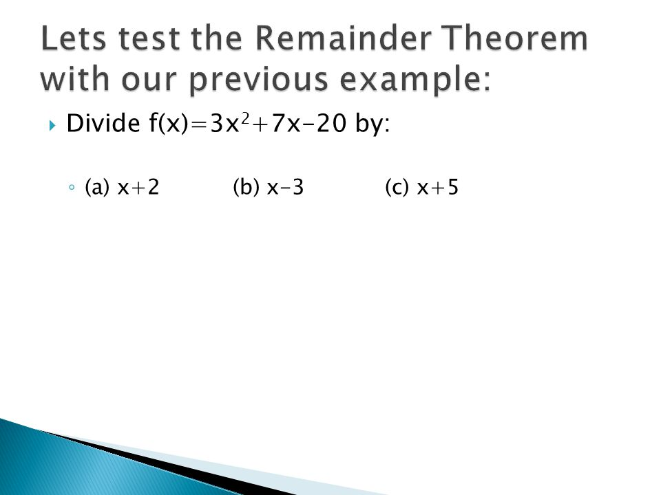 Lets test the Remainder Theorem with our previous example: