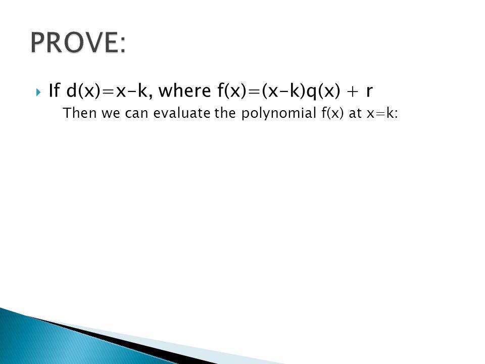 PROVE: If d(x)=x-k, where f(x)=(x-k)q(x) + r