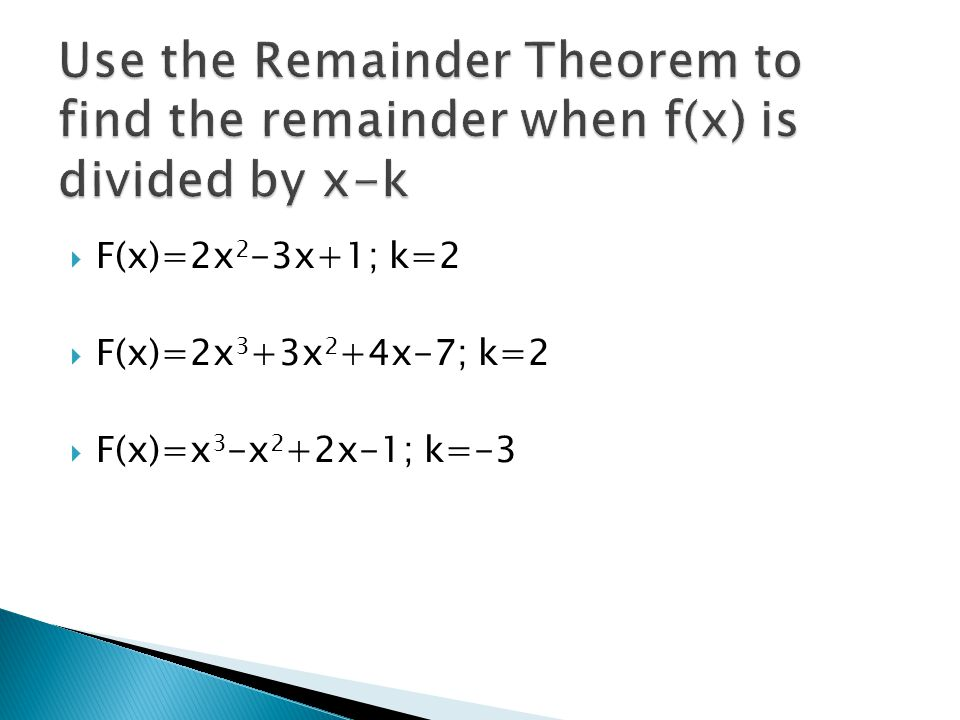 Use the Remainder Theorem to find the remainder when f(x) is divided by x-k