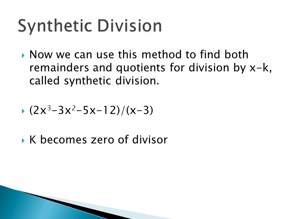 Synthetic Division Now we can use this method to find both remainders and quotients for division by x-k, called synthetic division.