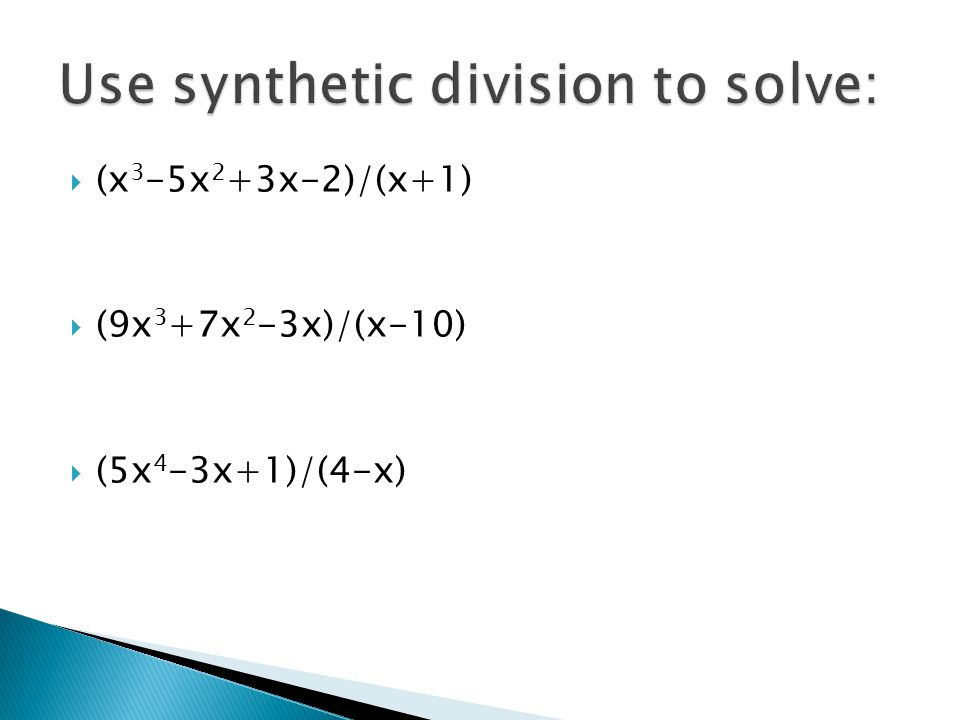 Use synthetic division to solve: