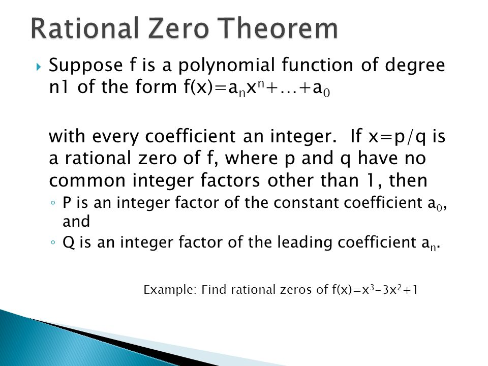 Rational Zero Theorem Suppose f is a polynomial function of degree n1 of the form f(x)=anxn+…+a0.