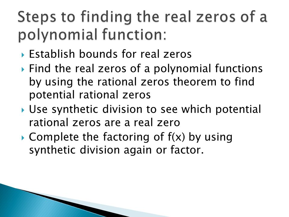 Steps to finding the real zeros of a polynomial function: