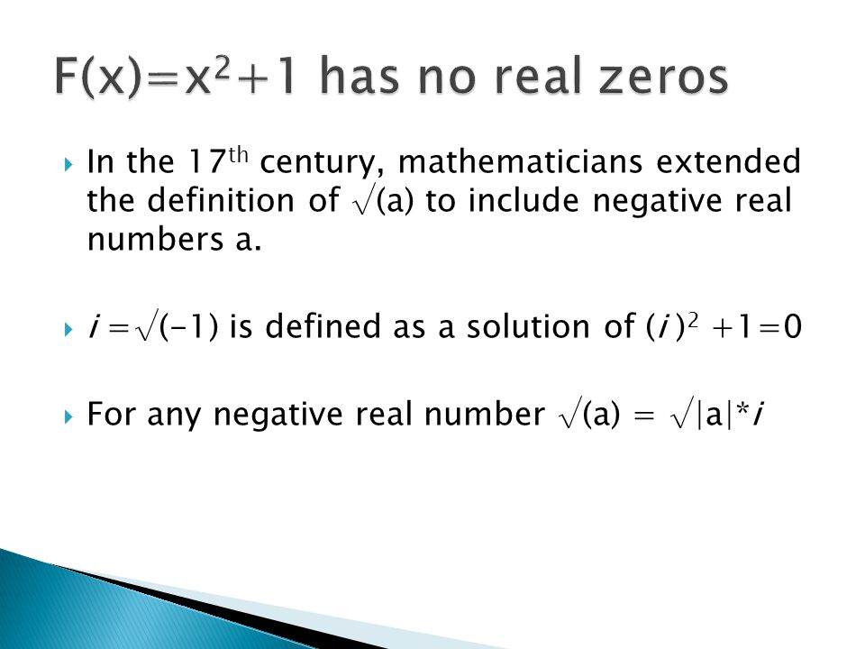 F(x)=x2+1 has no real zeros