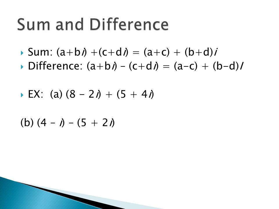Sum and Difference Sum: (a+bi) +(c+di) = (a+c) + (b+d)i
