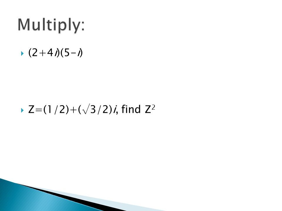 Multiply: (2+4i)(5-i) Z=(1/2)+(√3/2)i, find Z2