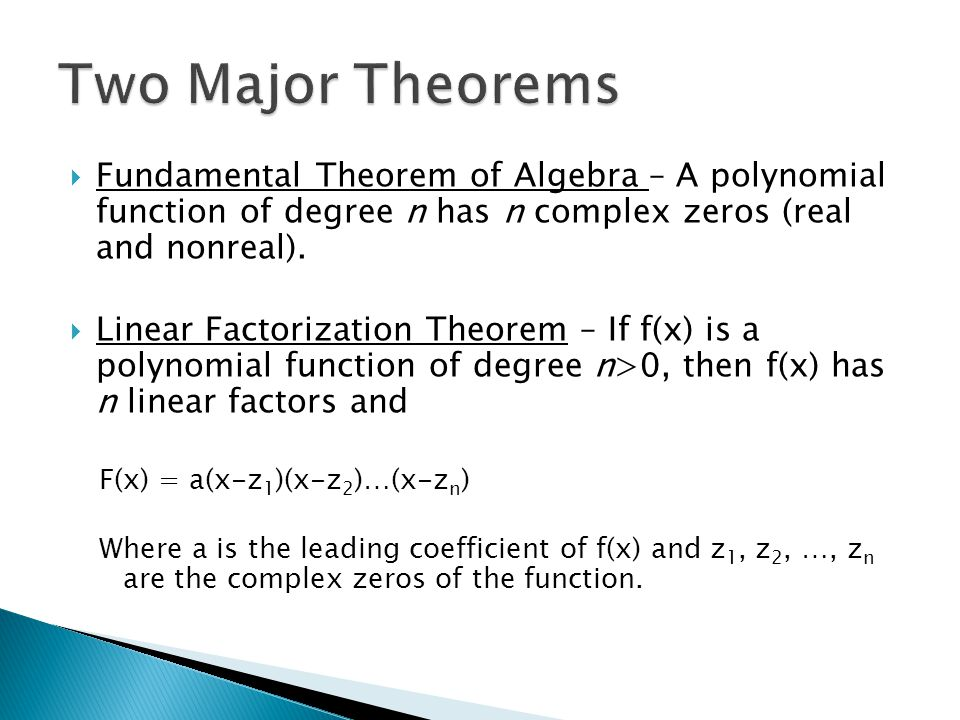 Two Major Theorems Fundamental Theorem of Algebra – A polynomial function of degree n has n complex zeros (real and nonreal).