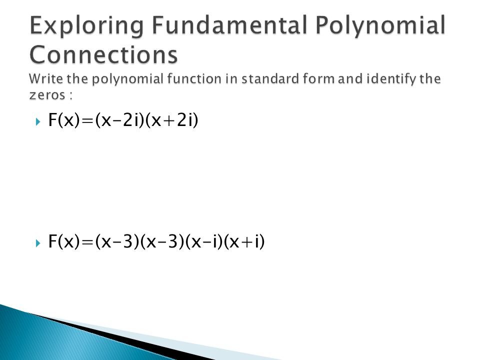 Exploring Fundamental Polynomial Connections Write the polynomial function in standard form and identify the zeros :