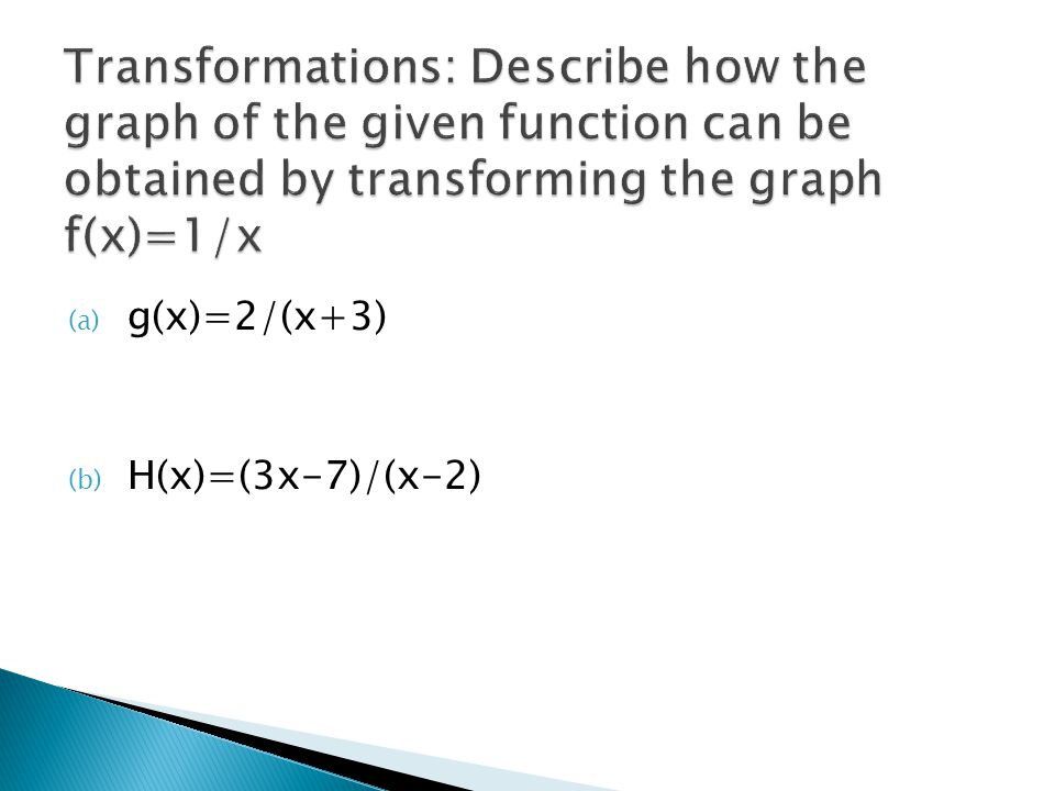 Transformations: Describe how the graph of the given function can be obtained by transforming the graph f(x)=1/x
