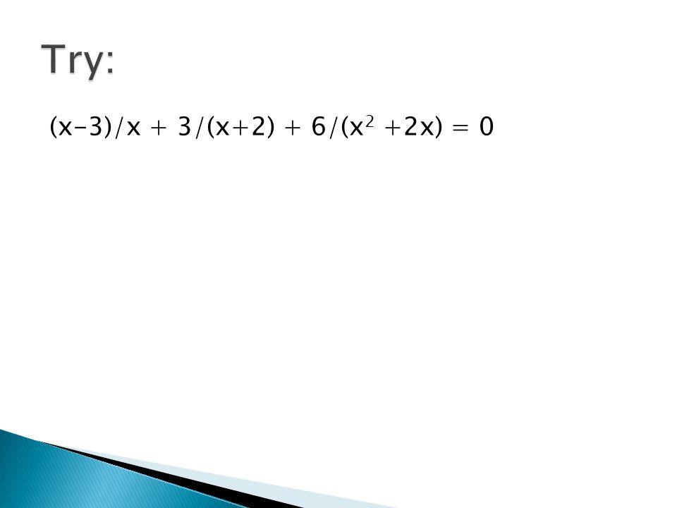 Try: (x-3)/x + 3/(x+2) + 6/(x2 +2x) = 0