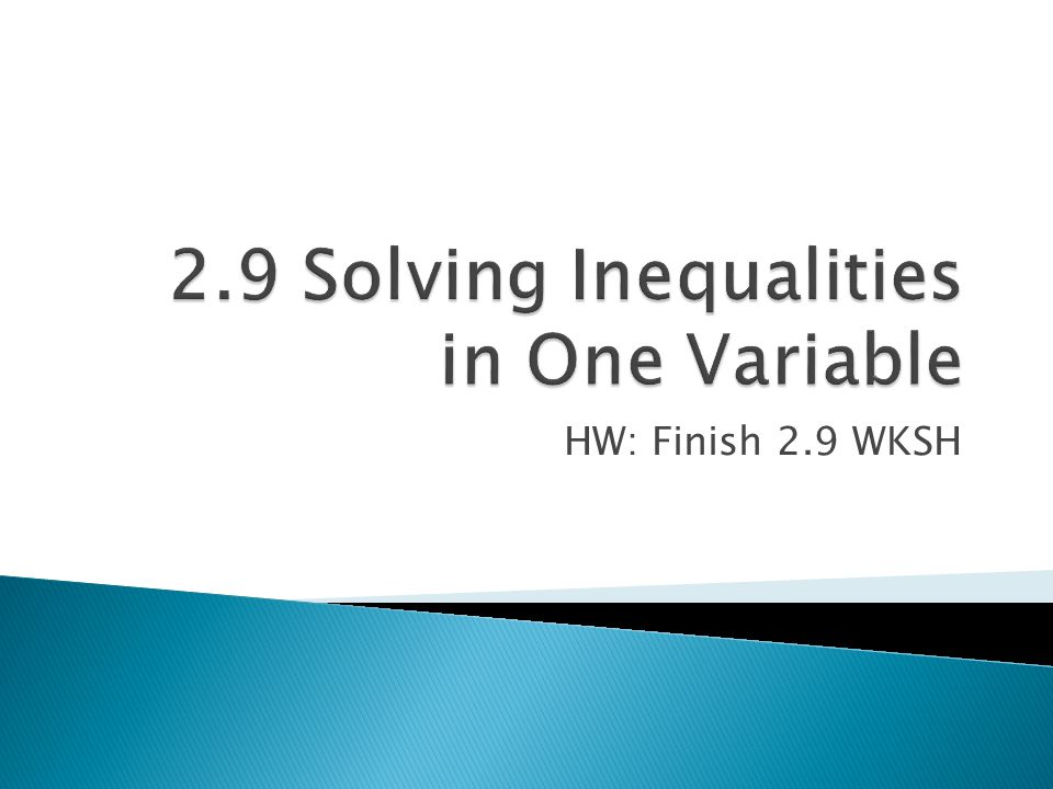 2.9 Solving Inequalities in One Variable