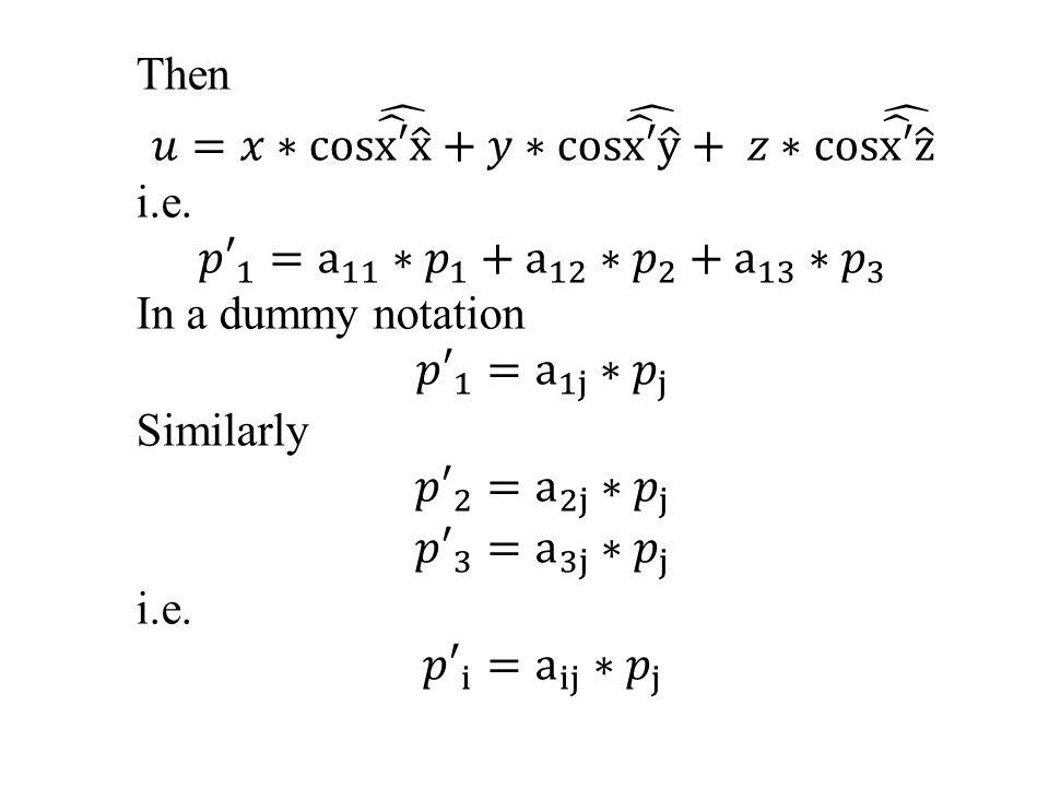 Then 𝑢=𝑥∗cos x′ x +𝑦∗cos x′ y + 𝑧∗cos x′ z. i.e. 𝑝′ 1 = a 11 ∗ 𝑝 1 + a 12 ∗ 𝑝 2 + a 13 ∗ 𝑝 3.