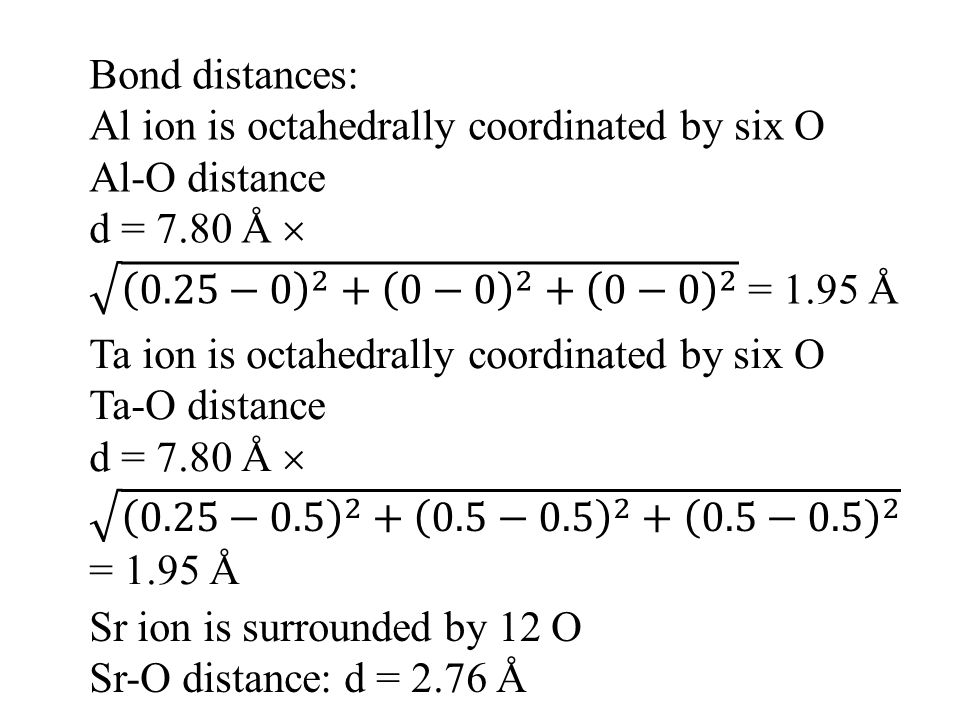 Bond distances: Al ion is octahedrally coordinated by six O. Al-O distance. d = 7.80 Å  0.25− − −0 2 = 1.95 Å.
