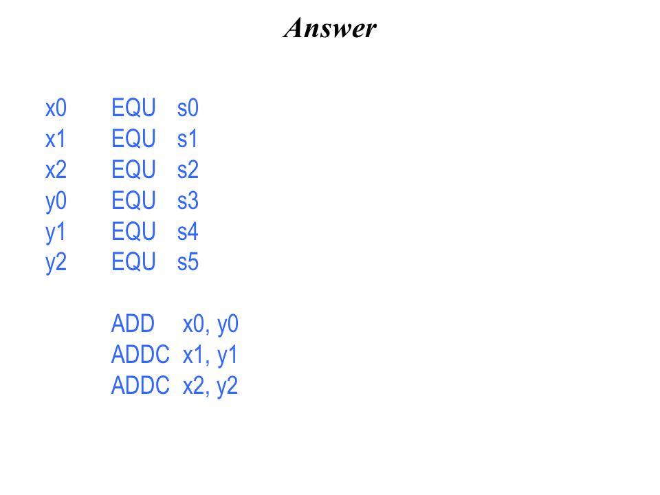 Answer x0 EQU s0 x1 EQU s1 x2 EQU s2 y0 EQU s3 y1 EQU s4 y2 EQU s5