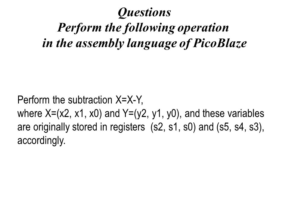 Perform the following operation in the assembly language of PicoBlaze
