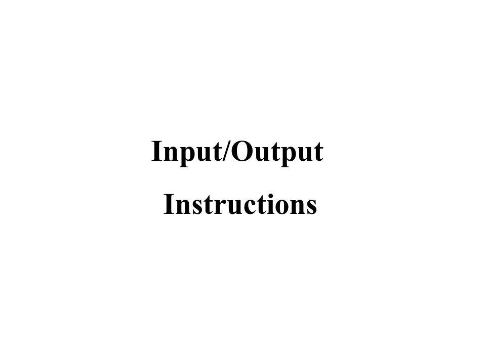 Input/Output Instructions