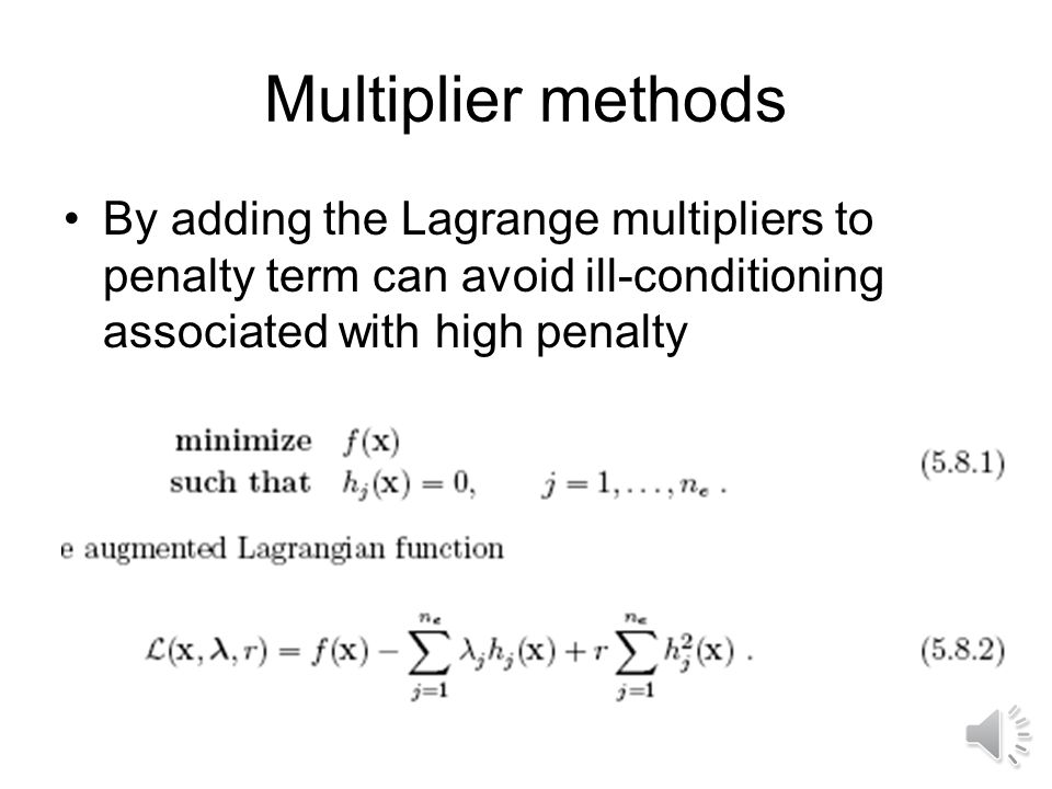 Multiplier methods By adding the Lagrange multipliers to penalty term can avoid ill-conditioning associated with high penalty.