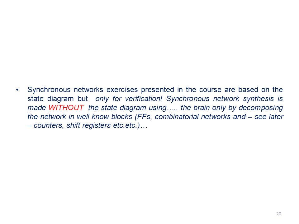 Synchronous networks exercises presented in the course are based on the state diagram but only for verification.
