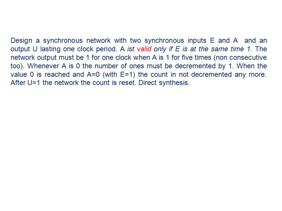 Design a synchronous network with two synchronous inputs E and A and an output U lasting one clock period.