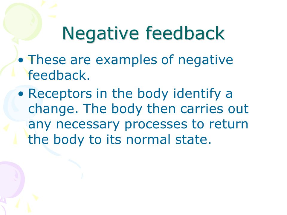Negative feedback These are examples of negative feedback.