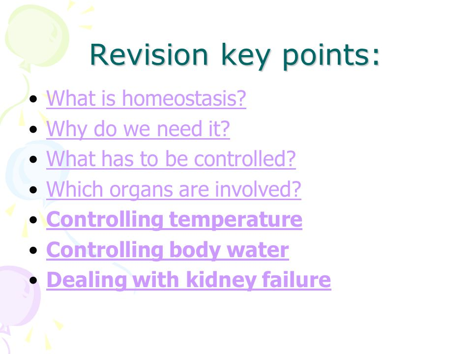 Revision key points: What is homeostasis Why do we need it
