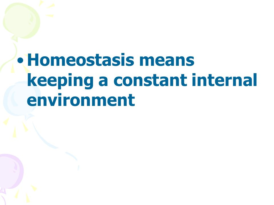 Homeostasis means keeping a constant internal environment