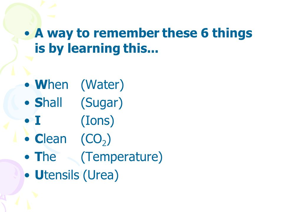 A way to remember these 6 things is by learning this...